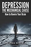 img - for Depression: the Mechanical Cause: How to Correct the mechanical CAUSE of Depression & Bipolar Disorder book / textbook / text book
