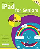 iPad for Seniors in easy steps, 6th Edition: Covers all models of iPad with iOS 10 (English Edition)