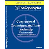 Congressional Committees and Party Leadership: Who Controls the Congressional Agenda ~ Audio CD (Capitol Learning Audio Course) ~ Oleszek Walter