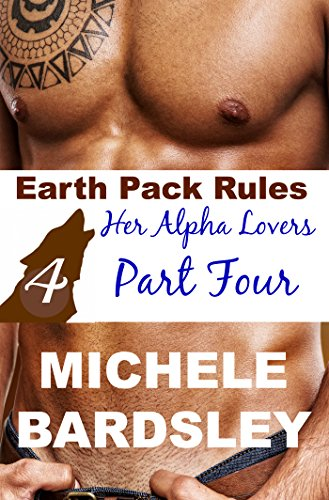 Michele Bardsley - Earth Pack Rules: Her Alpha Lovers Part Four