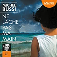 Ne lâche pas ma main | Livre audio Auteur(s) : Michel Bussi Narrateur(s) : Taric Mehani