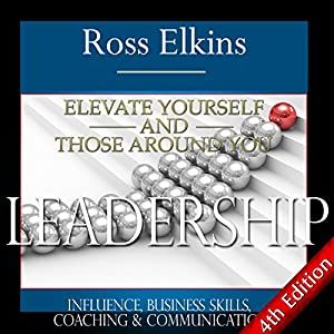 Leadership: Elevate Yourself and Those Around You: Influence, Business Skills, Coaching, & Communication