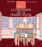 img - for Frank Lloyd Wright, le printemps de la Prairie House (French Edition) book / textbook / text book