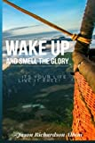img - for Wake Up and Smell The Glory: It's Your Life Live It Free book / textbook / text book