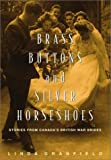 Brass Buttons and Silver Horseshoes: Stories from Canada's British War Brides (0771035357) by Granfield, Linda