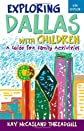 Exploring Dallas with children : a guide for family activities