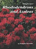 Making the Most of Rhododendrons and Azaleas Christopher Fairweather