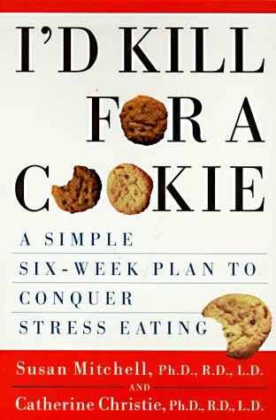 Id Kill for a Cookie : A Simple Six-Week Plan to Conquer Stress Eating, Mitchell,Susan
