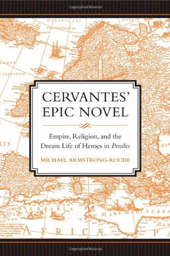 Cervantes' Epic Novel: Empire, Religion, and the Dream Life of Heroes in Persiles (University of Toronto Romance Series)
