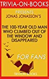 The 100-Year-Old Man Who Climbed Out the Window and Disappeared: By Jonas Jonasson (Trivia-On-Books)
