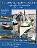 Building Classic Small Craft: Complete Plans and Instructions for 47 Boats (007142797X) by Gardner, John