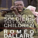 They Fight Like Soldiers, They Die Like Children: The Global Quest to Eradicate the Use of Child Soldiers Audiobook by Romeo Dallaire Narrated by Barnabas Dee
