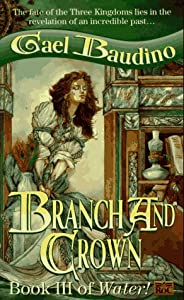 Branch and Crown: Book III of Water! by Gael Baudino