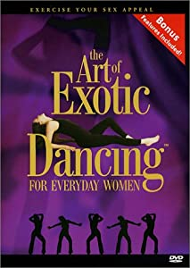 The Art of Exotic Dancing for Everyday Women-Core Moves
