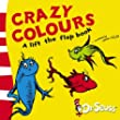 Crazy Colours: A Lift-the-Flap Book (Dr Seuss - A Lift-the-Flap Book)