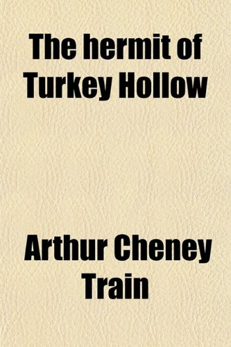 The Hermit of Turkey Hollow; The Story of an Alibi, Being an Exploit of Ephraim Tutt, Attorney & Counselor at Law