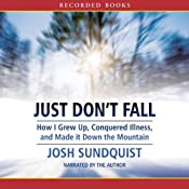 Just Don't Fall: How I Grew Up, Conquered Illness, and Made It Down the Mountain | [Josh Sundquist]