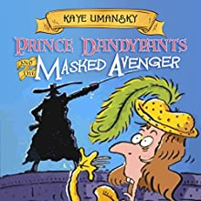 Prince Dandypants and the Masked Avenger Audiobook by Kaye Umansky Narrated by Robert Llewellyn