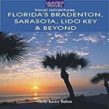 Florida's Bradenton, Sarasota, Lido Key, Longboat Key & Beyond (       UNABRIDGED) by Chelle Koster Walton Narrated by Kim Houston