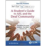 Don't Just Sign... Communicate!: A Student's Guide to American Sign Language and the Deaf Community ~ Michelle Jay