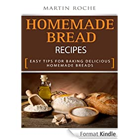 Homemade Bread Recipes - Easy Tips for Baking Delicious Homemade Breads (English Edition)