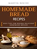 Homemade Bread Recipes - Easy Tips for Baking Delicious Homemade Breads