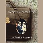 My Father's Secret War: A Memoir | Lucinda Franks
