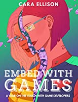 Embed with Games: A Year on the Couch with Game Developers Front Cover