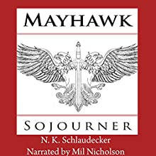 Mayhawk: Sojourner: The Pendragon King, Book 2 (       UNABRIDGED) by N. K. Schlaudecker Narrated by Mil Nicholson