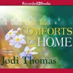 The Comforts of Home (       UNABRIDGED) by Jodi Thomas Narrated by Julia Gibson
