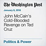 John McCain's Cold-Blooded Revenge on Ted Cruz | Chris Cillizza