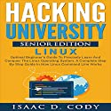 Hacking University Senior Edition: Linux Audiobook by Isaac D. Cody Narrated by Kevin Theis