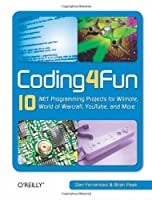 Coding4fun: 10 .Net Programming Projects for Wiimote, Youtube, World of Warcraft, and More Front Cover