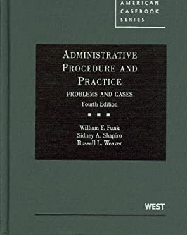 Administrative Procedure and Practice, Problems and Cases, 4th (American Casebook)