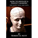 How to Develop a Perfect Memory: For Names, Faces, and Facts ~ Robert H. Nutt