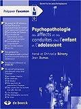 echange, troc Hervé Bénony, Christelle Bénony, Jean Dumas - Psychopathologie des affects et des conduites chez l'enfant et l'adolescent