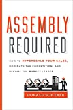 img - for Assembly Required: How to Hyperscale Your Sales, Dominate the Competition, and Become the Market Leader book / textbook / text book