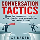 Conversation Tactics: How to Communicate Effectively, Get People to Like Your Ideas Hörbuch von SJ Baker Gesprochen von: La Toya McClellan