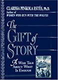 The Gift of Story: A Wise Tale About What is Enough (0345388356) by Estes, Clarissa Pinkola