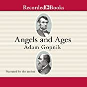 Angels and Ages: A Short Book About Darwin, Lincoln, and Modern Life | [Adam Gopnik]