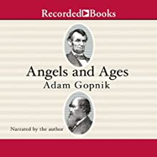 Angels and Ages: A Short Book About Darwin, Lincoln, and Modern Life Audiobook by Adam Gopnik Narrated by Adam Gopnik