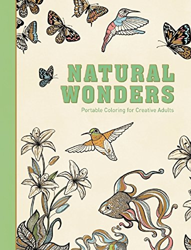 Natural Wonders: Portable Coloring for Creative Adults (Hardcover Creative Stress Relieving Adult Coloring Book Series)