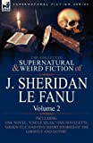 The Collected Supernatural and Weird Fiction of J. Sheridan Le Fanu: Volume 2-Including One Novel, 'Uncle Silas, ' One Novelette, 'Green Tea' and Five (0857061488) by Le Fanu, Joseph Sheridan