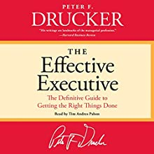 The Effective Executive: The Definitive Guide to Getting the Right Things Done | Livre audio Auteur(s) : Peter F. Drucker Narrateur(s) : Tim Andres Pabon