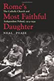 Rome's Most Faithful Daughter: The Catholic Church and Independent Poland, 1914–1939 (Polish and Polish American Studies)