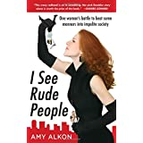 I See Rude People: One Woman's Battle to Beat Some Manners into Impolite Societyby Amy Alkon
