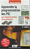 Apprendre la programmation des PIC par l'exprimentation et la simulation (Coffret livre + 3 CD-Rom) : Kit de programmation et d'apprentissage