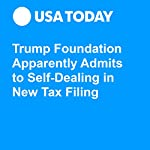 Trump Foundation Apparently Admits to Self-Dealing in New Tax Filing | Ray Locker,Kevin McCoy