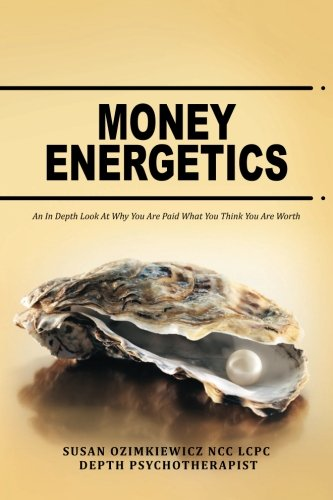 Money Energetics: An In Depth Look at Why You are Paid What You Think You Are Worth [Ozimkiewicz, Susan] (Tapa Blanda)