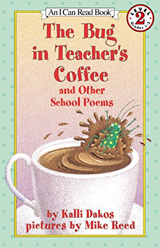 The Bug in Teacher's Coffee: And Other School Poems (I Can Read)
